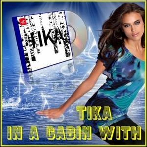 Tika - In A Cabin With (2011)