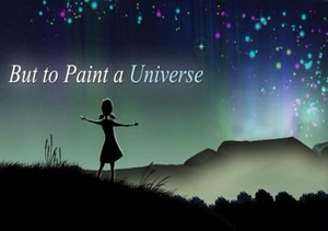 But to Paint a Universe (2013)