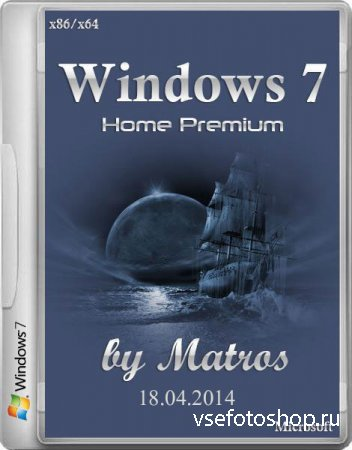 Windows 7 Home Premium by Matros 18.04.2014 (x86/x64/RUS/2014)