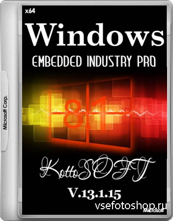 Windows 8.1 Embedded Industry Pro KottoSOFT v.13.1.15 (x64/RUS/2015)