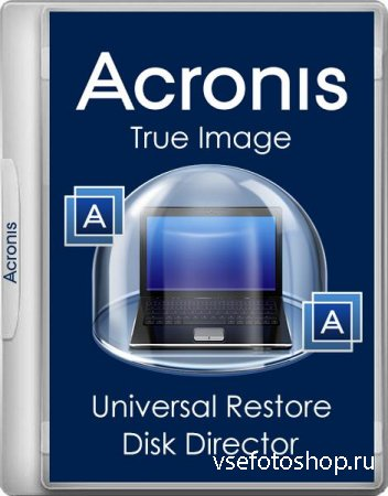 Acronis True Image 2018.9207 / Universal Restore 11.5.40058 / Disk Director ...